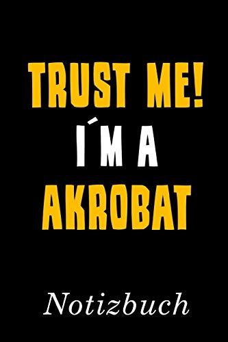 Trust Me I´m A Akrobat Notizbuch: | Notizbuch mit 110 linierten Seiten | Format 6x9 DIN A5 | Soft cover matt |