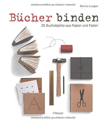 Bücher binden: 25 Buchobjekte aus Papier und Faden