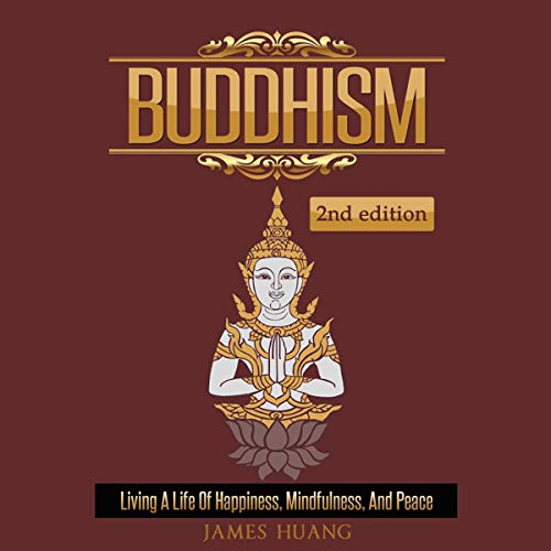 Buddhism: Living a Life of Happiness, Mindfulness & Peace  By  cover art