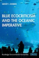 Blue Ecocriticism and the Oceanic Imperative (Routledge Environmental Humanities)