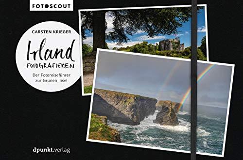 Irland fotografieren: Der Fotoreiseführer zur Grünen Insel (Fotoscout – Der Reiseführer für Fotografen)