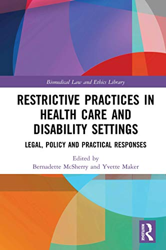 Restrictive Practices in Health Care and Disability Settings: Legal, Policy and Practical Responses (Biomedical Law and Ethics Library) (English Edition)