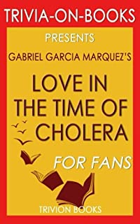 Trivia: Love in the Time of Cholera: A Novel By Gabriel Garcia Marquez (Trivia-On-Books)