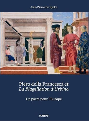 Piero della Francesca et La Flagellation d'Urbino: Un pacte pour l'Europe