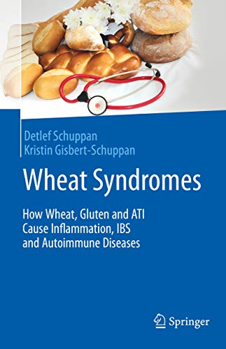 Wheat Syndromes: How Wheat, Gluten and ATI Cause Inflammation, IBS and Autoimmune Diseases (English Edition)