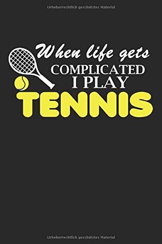 TENNIS: Notizbuch für Coaches und Tennis Spieler   When Life Gets Complicated I Play Tennis   Für alle Notizen, Termine, Skizzen, Zeichnungen oder ...   liniertes Papier   Soft Cover   100 Seiten)