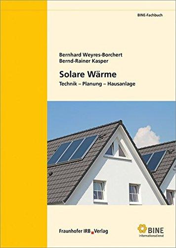 Solare Wärme: Technik - Planung - Hausanlage. (BINE-Fachbuch)