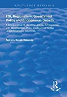 FDI, Regionalism, Government Policy and Endogenous Growth: A Comparative Study of the ASEAN-5 Economies, with Development Policy Implications for the Least Developed Countries
