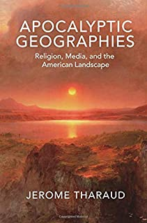 Apocalyptic Geographies: Religion, Media, and the American Landscape