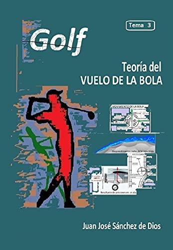 GOLF. Técnica y Precisión. Tema 3. Ed. 3. Teoría del vuelo (Spanish Edition)