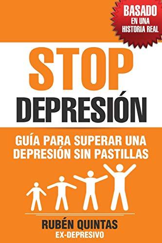Stop Depresión: Guía para superar una depresión sin tomar pastillas (Basado en una historia real)