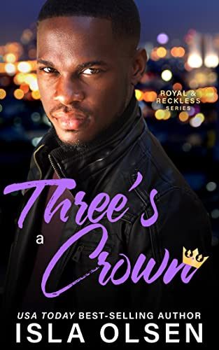 Three's a Crown (Royal & Reckless Book 2)