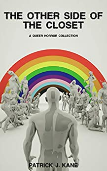 The Other Side of the Closet: A Queer Horror Collection by [Patrick J.  Kane]