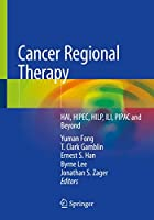 Cancer Regional Therapy: HAI, HIPEC, HILP, ILI, PIPAC and Beyond