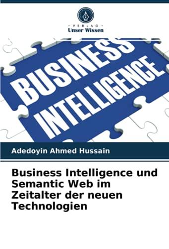 Compare Textbook Prices for Business Intelligence und Semantic Web im Zeitalter der neuen Technologien German Edition  ISBN 9786203967791 by Ahmed Hussain, Adedoyin