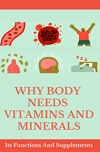 Why Body Needs Vitamins And Minerals: Its Functions And Supplements: Ingredients Of Vitamins