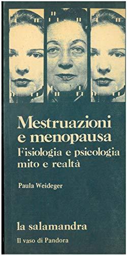 Mestruazioni e menopausa. Fisiologia e psicologia, mito e realtà