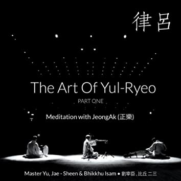 The Art of Yul-Ryeo, Pt. 1: Meditation With Jeong Ak