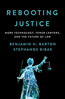 Rebooting Justice: More Technology, Fewer Lawyers, and the Future of Law by [Benjamin H. Barton, Stephanos Bibas]
