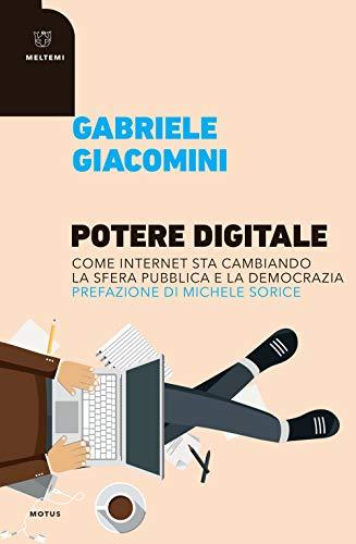 Potere digitale. Come internet sta cambiando la sfera pubblica e la democrazia