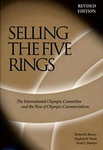 Image OfSelling The Five Rings: The International Olympic Committee And The Rise Of Olympic Commercialism