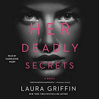 Her Deadly Secrets                   Written by:                                                                                                                                 Laura Griffin                               Narrated by:                                                                                                                                 Madeleine Maby                      Length: 10 hrs     Not rated yet     Overall 0.0
