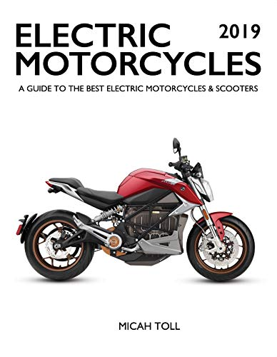 Electric Motorcycles 2019: A Guide to the Best Electric Motorcycles and Scooters (English Edition)