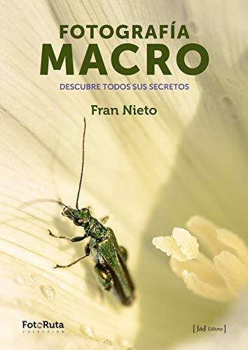 Fotografía Macro (FotoRuta nº 4) (Spanish Edition)