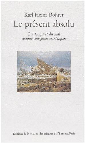Le Présent absolu : du temps et du mal comme catégories esthétiques (BIBLIOTHEQUE AL)