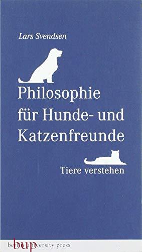 Philosophie für Hunde- und Katzenfreunde: Tiere verstehen