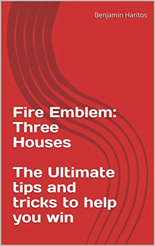 Fire Emblem: Three Houses- The Ultimate tips and tricks to help you win (English Edition)