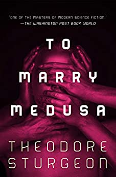 To Marry Medusa by [Theodore Sturgeon]