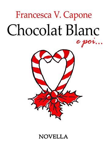 Chocolat Blanc e poi...: Novella