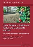 Sushi, Sandmann, Sozialismus: Kultur- und Landeskunde der DDR: Ein Text- und Übungsbuch für den DaF-Unterricht (DaF/DaZ in Forschung und Lehre)