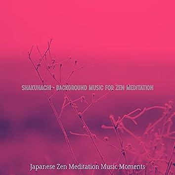 Shakuhachi - Background Music for Zen Meditation