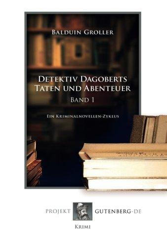 Detektiv Dagoberts Taten und Abenteuer. Band 1: Ein Kriminalnovellen-Zyklus