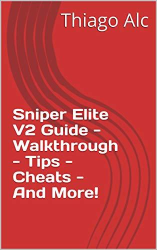 Sniper Elite V2 Guide - Walkthrough - Tips - Cheats - And More! (English Edition)