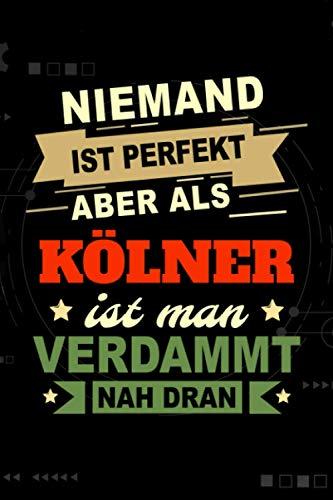 Niemand ist perfekt aber als Kölner ist man verdammt nah dran: Notizbuch, 120 Seiten, DIN A5 (6x9 Zoll), Punktliniert, Softcover Matt, Lustiges Geschenk für Kölner, Notizheft Geschenkidee