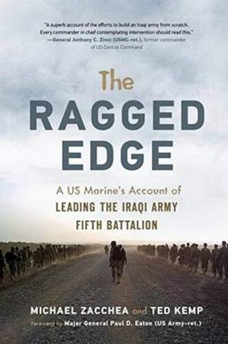 The Ragged Edge: A US Marineas Account of Leading the Iraqi Army Fifth Battalion: A Us Marine's Account of Leading the Iraqi Army Fifth Battalion