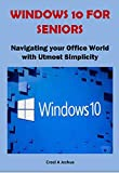 WINDOWS 10 FOR SENIORS: Navigating your Office World with Utmost Simplicity (English Edition)