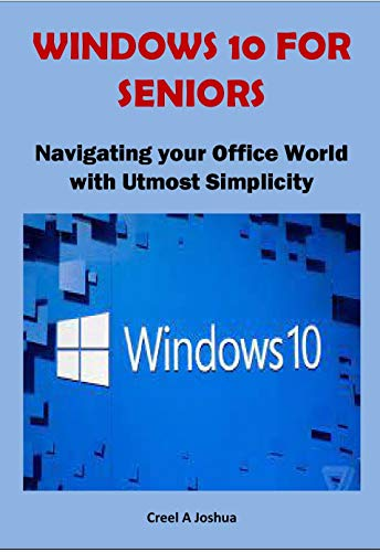 WINDOWS 10 FOR SENIORS: Navigating your Office World with Utmost...
