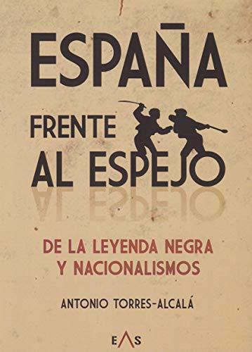 España frente al espejo: de la leyenda negra y nacionalismos (Khronos)