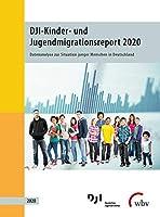 DJI-Kinder- und Jugendmigrationsreport 2020: Datenanalyse zur Situation junger Menschen in Deutschland