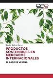 PRODUCTOS SOSTENIBLES EN MERCADOS INTERNACIONALES: EL CASO DE VESANA