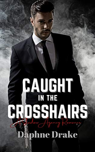 Caught in the Crosshairs (A Shadow Agency Romance Book 1) by [Daphne Drake]