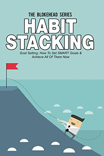 Habit Stacking: Goal Setting - How To Set SMART Goals & Achieve All Of Them Now