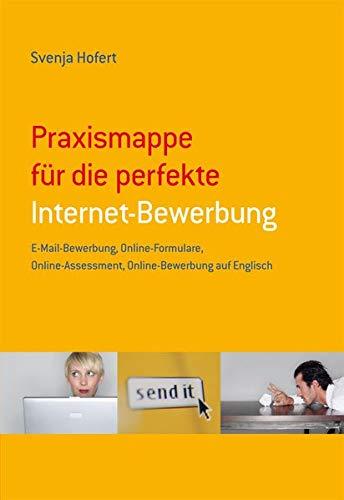 Beruf & Karriere Bewerbungs- und Praxismappen: Svenja Hofert: Praxismappe für die perfekte Internet-Bewerbung: E-Mail Bewerbung, Online-Formulare, Online-Assessment, Online-Bewerbung auf Englisch