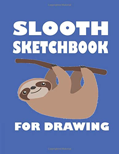 SLOOTH SKETCHBOOK FOR DRAWING: Sketch Book: Notebook for Drawing, Writing, Painting, Sketching or Doodling, 100 Pages,8.5x11