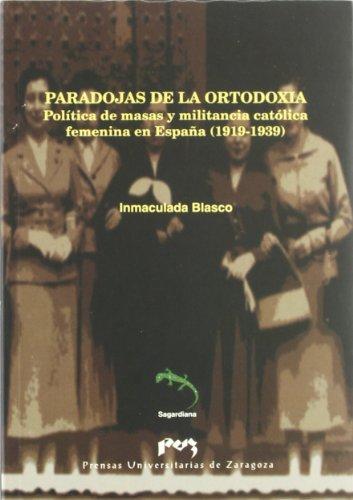 Paradojas de la ortodoxia. Política de masas y militancia católica femenina en España (1919-1939) (Sagardiana)