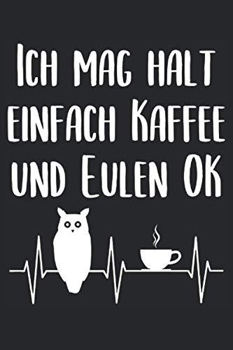 Ich Mag Halt Einfach Kaffee Und Eulen Ok - Geschenk Notizbuch (Taschenbuch DIN A 5 Format Liniert): Eule Notizbuch, Notizheft, Schreibheft, Tagebuch. ... Uhu und Kaffeetasse Herzschlag Motiv.